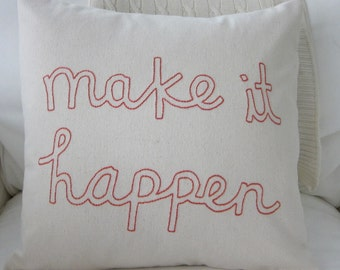 "Hand-Embroidered Coral ""Make It Happen"" Saying on Cream Off-White Cotton Twill Fabric Pillow Cover 14 x 14 Inches"