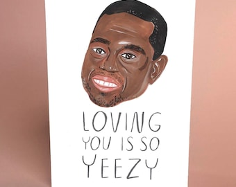 Loving you is so Yezzy, Kayne West blank A6 greetings card by Fernandes Makes
