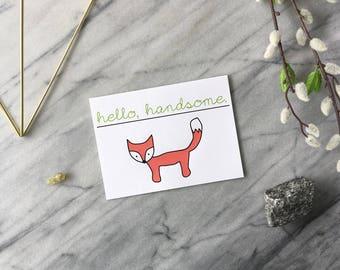 Sweet Fun Valentine Card - Fox - Hello Handsome OR Beautiful - Birthday Card - Recycled hand drawn typography geek woodland wedding miss you