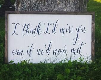 I Think I'd Miss You Even I We'd Never Met - Farmhouse Sign - Framed Sign - Bedroom Decor -Wedding Gift - Gift For Her - Fixer Upper Style