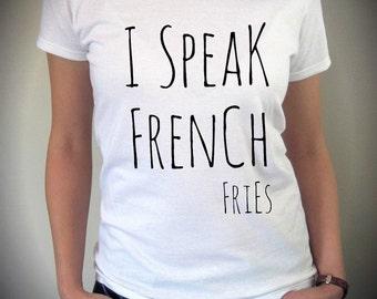 I SPEAK FRENCH Fries shirt funny screenprint cotton Tee Shirt
