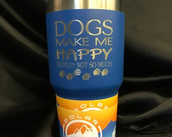Dogs Make Me Happy- Engraved Stainless Steel Tumbler
