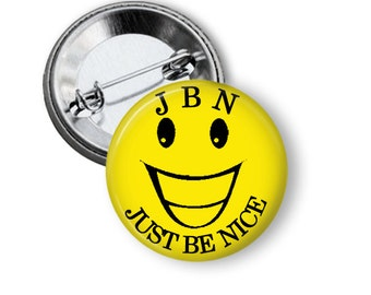 Just Be Nice - JBN, pinback buttons, magnets, pin-backs, magnetic buttons - so easy JBN - make someone smile - BN1001