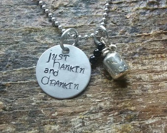 just hankin and drankin hand stamped pendant. Your choice of either Necklace or Keychain