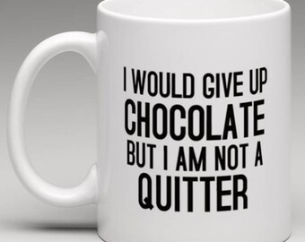 I would give up Chocolate but i am not a Quitter - Novelty  Mug