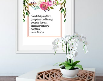 C.S. Lewis Quote Printable, Hardships Often Prepare Ordinary People for an Extraordinary Destiny Print, Digital Download Quote Printables