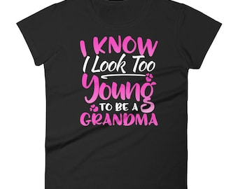 I Know I Look Too Young To Be A Grandma Funny Women's short sleeve t-shirt