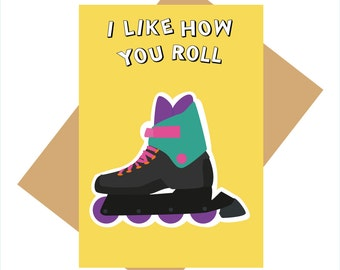 90s greeting card - I like how you roll - Rollerblades - funny greeting card