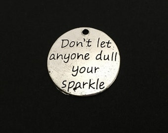 Don't let anyone dull your sparkle Charm. Lot of 10 / 20 / 30 Pcs Silver Tone Word Pendant.Encouragement Charm.DIY Craft Supplies. Handmade.