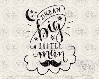 Dream Big Little Man Mustache SVG Cut File • Silhouette Quote Cutting File • pdf • jpg • png • Download • DIY Nursery Art • Graphic Overlay