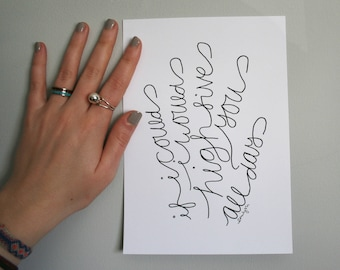 If I Could I Would High Five You All Day - Friend, Partner, Thankful Print