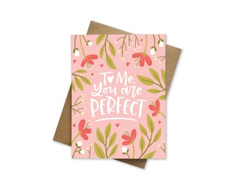 To me you are perfect - card for her - card for him - Card for girlfriend - Hand lettered quote - Anniversary card - I love you card