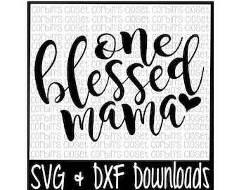 One Blessed Mama Cutting File - DXF & SVG Files - Silhouette Cameo, Cricut