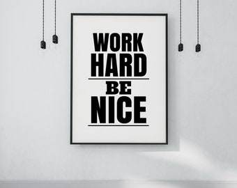 Work Hard Be Nice Printable Poster - DIGITAL DOWNLOAD - Printable Art - Work Hard and Be Nice to People - Inspirational Quote - Hustle Print