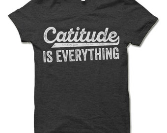 Catitude is Everything Shirt. Crazy Cat Lady Gifts for Cat Lovers T-Shirt.