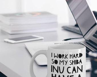 Shiba Inu Mug - Funny Shiba Inu Coffee Mug - Shiba Inu Gifts - Shiba Inu Dog Mug I Work Hard So My Shiba Inu Can Have A Better Life