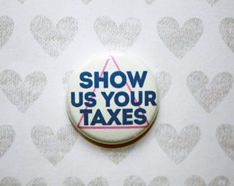 Show Us Your Taxes Trump protest- one inch pinback button magnet