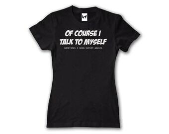 Talk To Myself Funny Women's T-Shirt (W1166)