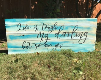Life Is Tough Darling But So Are You, Wall Sign, Reclaimed Wood Sign, Quote Sign, Wood Sign