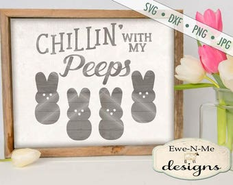Chillin with my Peeps SVG - Bunny Peeps svg - Easter SVG - files for silhouette & cricut - Bunny svg - Commercial Use svg, dxf, png, jpg