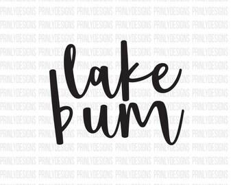 Lake bum - lake life svg - lake svg - svg file -  Silhouette cameo - cricut file - digital download - tshirt file - cutting file