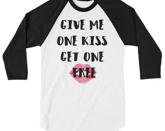 GIve me one kiss Get one Free - Valentines Day 3/4 sleeve raglan shirt