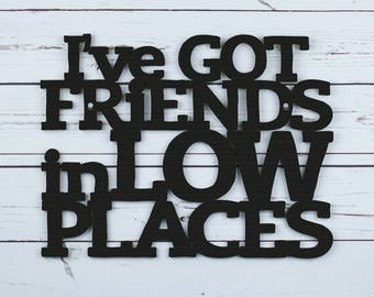 Funny Guys Wall Art, Wood Lyrics Wall Art, Music Lyric Sign, Garth Brooks Lyric Sign, Lyrics Wood Sign, I've Got Friends In Low Places