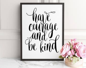 Be Kind Sign, Have Courage and Be Kind Sign,Office Wall Art, PRINTABLE Quotes, Be Kind Print, Wall Art, Wall Art Quotes,Inspirational Quote