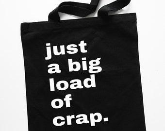 """Black """"Just a Big Load of Crap"""" Tote Bag"""