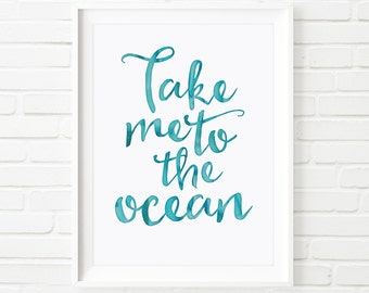 Take me to the Ocean Print , printable art, home decor, beach house decor, watercolour print, inspirational print, instant download