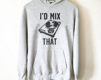 I'd Mix That Hoodie - DJ Shirt, DJ Techno TShirts, Disk Jockey Gift, Rave Clothing, Music TShirt, Techno Shirt