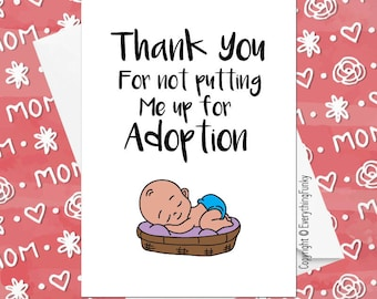 Thank You For Not Putting Me Up For Adoption © / Mothers Day Card / Alternative Greeting Card / Card For Mom / Humorous / Holiday Card