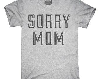 Sorry Mom T-Shirt, Hoodie, Tank Top, Gifts
