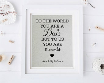 To The World You are a Dad • Personalized Gift for Dad • Gift to Dad from Daughter • Dad Birthday Gift • Fathers Day Gift from Son