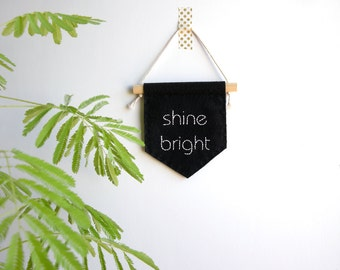 Shine bright, felt banner, inspirational quote, motivational quote, embroidered banner, coworker gift, mini banner, dorm decor, black white