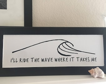 I'll Ride The Wave Where It Takes Me Hand Painted Wooden Sign