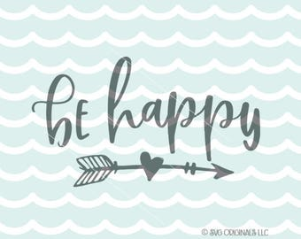 Be Happy SVG Happy SVG Cutting File Cricut Explore Be Happy Inspirational Quote SVG
