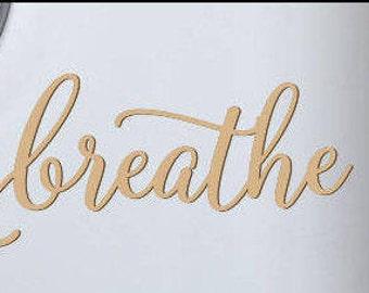 Breathe  Laser Cut Wood Word Unfinished