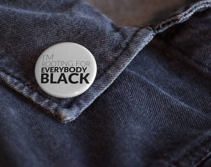 Featured listing image: I'm Rooting For Everybody Black Pin-Back Button | Black Girl Magic