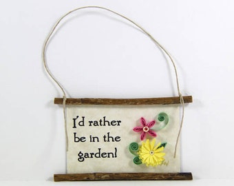 Paper Quilled Magnet  429 - I'd Rather be in the Garden, Gardener Sign, Quilled Ornament, 3D Paper Quilling, Gardener Gift, Gift Basket Item
