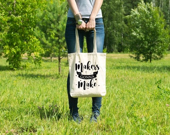 Makers Gonna Make Tote Bag - Craft Bag - Craft Tote - Gift for Crafters - Knitting Project Bag - Project Tote - Crafting Bag - Crafting Tote
