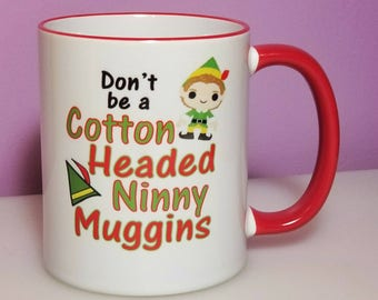 Don't be a cotton headed ninny muggins | Elf | Elf mug | Christmas mug | Holiday mug | Ninny muggins | Christmas gifts | Gifts under 20