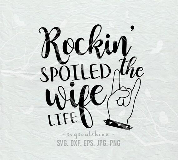 Rockin The Spoiled Wife Life Svg File Nanalife Svg