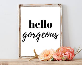 Hello Gorgeous Print, Black and White Wall Decor, Bedroom Wall Art, Inspirational Art, Girls Room Decor, INSTANT DOWNLOAD