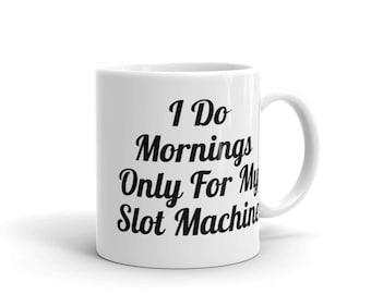 I Do Mornings Only for My Slot Machine Mug Humorous Mug