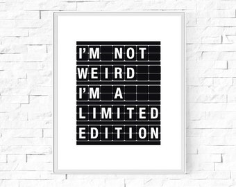 """Printable I'm Not Weird I'm A Limited Edition - Black and White Departure Board Style Print - Geek Wall Art  - Digital Poster - 8""""x10"""" A4."""