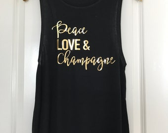 Peace Love & Champagne - Flowy Muscle Tank // Gold Foil // Gift for her // Custom tee // Boss gift // Bachelorette // girl boss