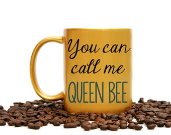 You Can Call Me Queen Bee Coffee Cup, Coffee Cup, Queen Bee, Call Me Queen Bee, Boss Gift, Gold Coffee Cup, Gold Mug, Entrepreneur Mug