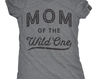 Gift For Mother Birthday Idea, Funny Mom Shirt, Gift For New Mom, Mothers Day Gift, Mom Shirt Funny, Mom of the Wild One, Mom Gift