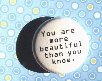 You are more beautiful than you know-1 Inch Pinback Button